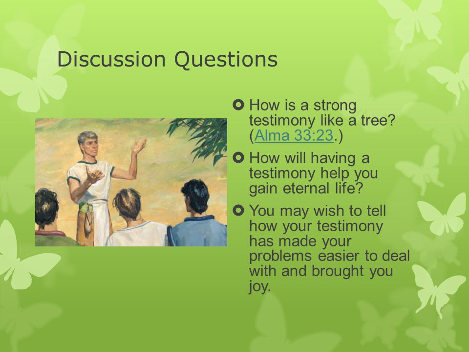 Discussion Questions  How is a strong testimony like a tree.