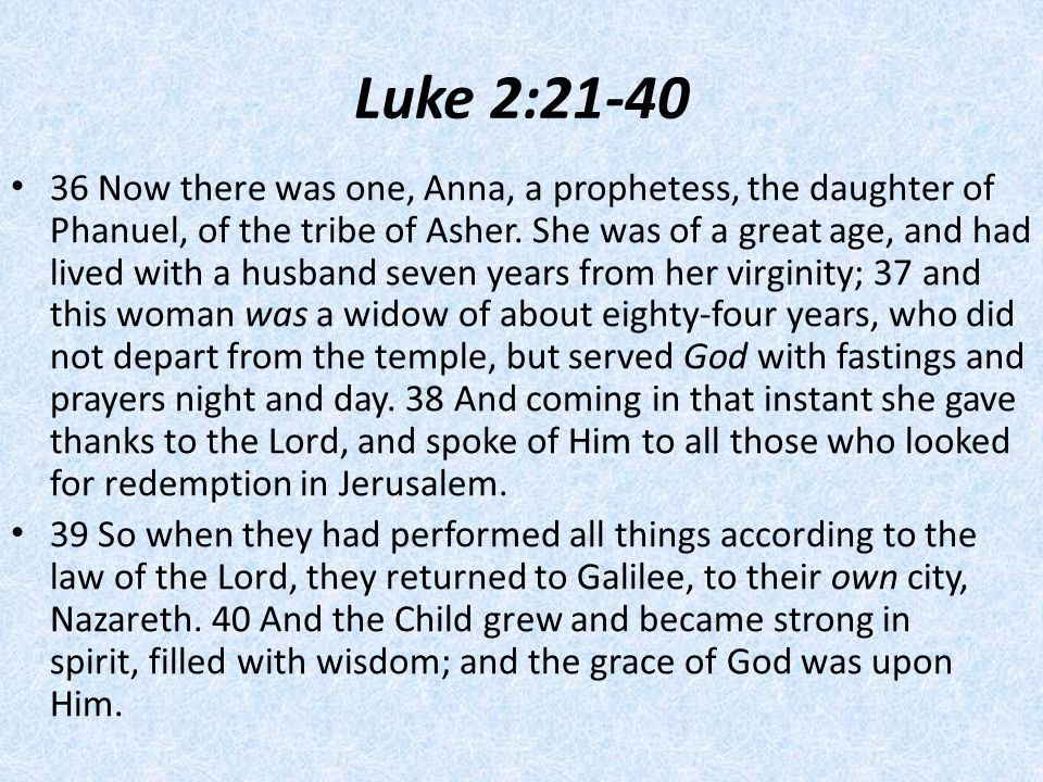 Luke 2: Now there was one, Anna, a prophetess, the daughter of Phanuel, of the tribe of Asher.