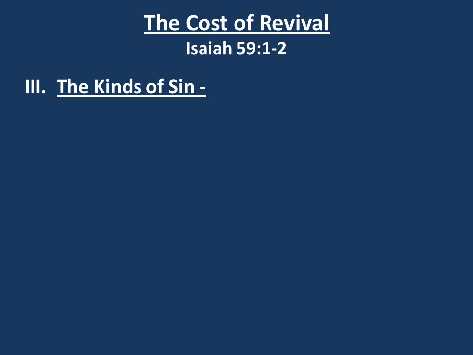 The Cost of Revival Isaiah 59:1-2 III. The Kinds of Sin -