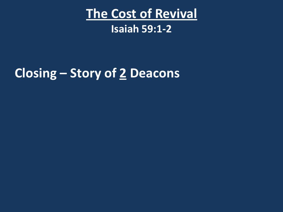 The Cost of Revival Isaiah 59:1-2 Closing – Story of 2 Deacons