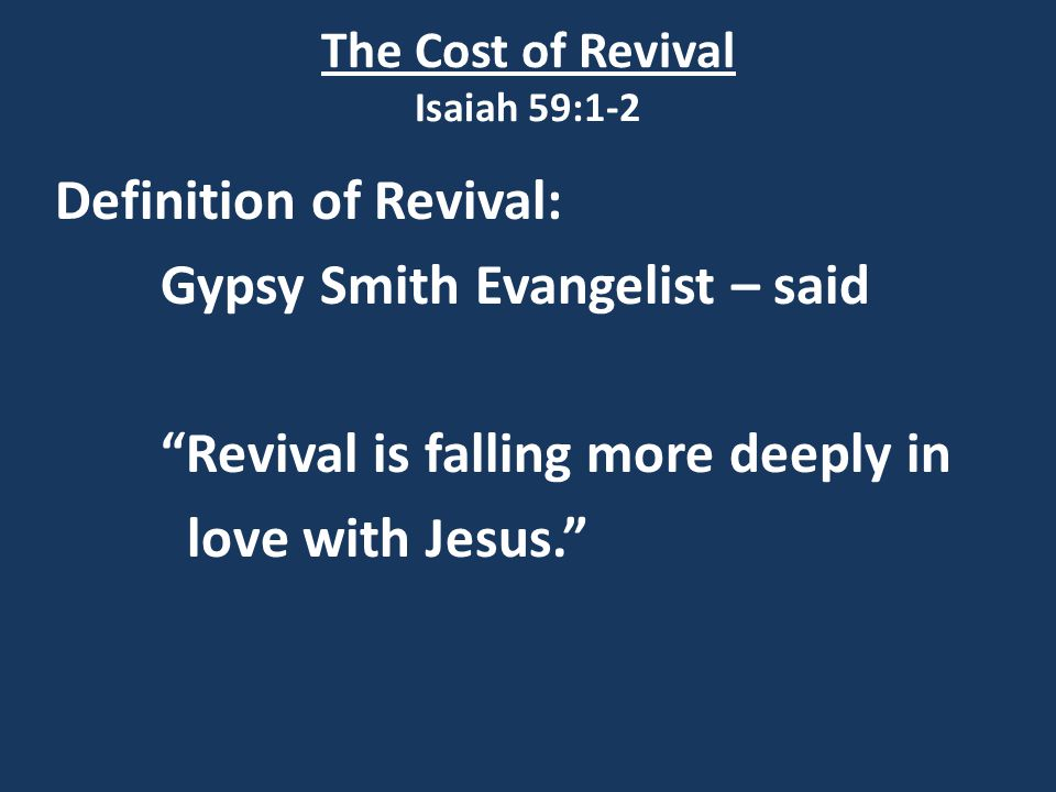 Definition of Revival: Gypsy Smith Evangelist – said Revival is falling more deeply in love with Jesus.