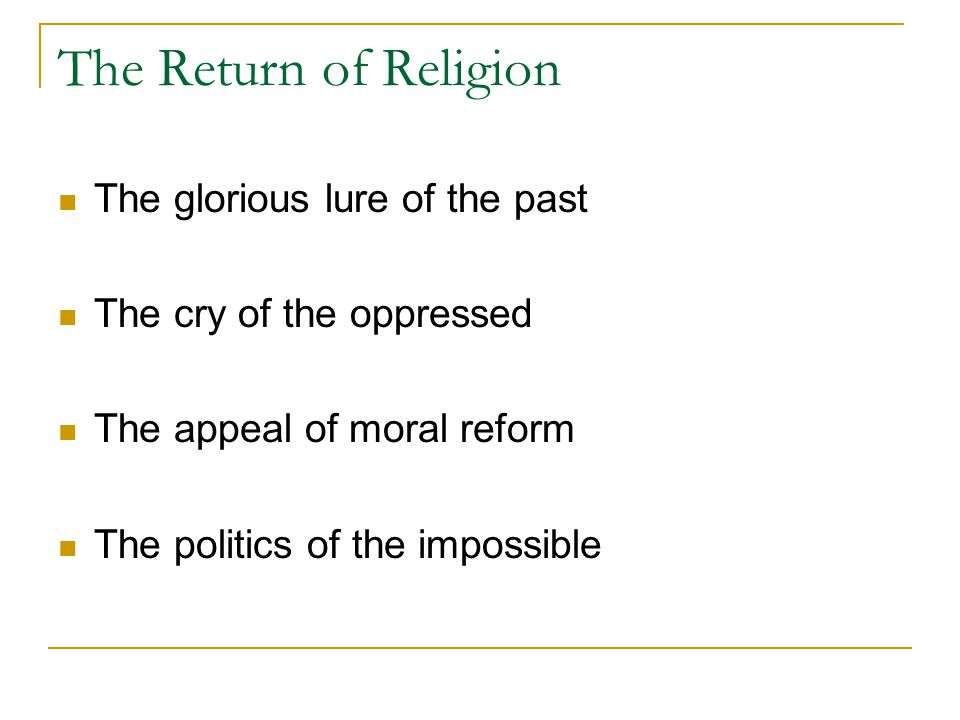 The Return of Religion The glorious lure of the past The cry of the oppressed The appeal of moral reform The politics of the impossible