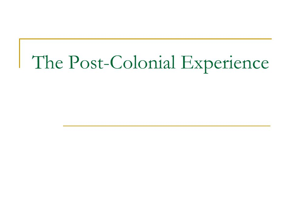 The Post-Colonial Experience