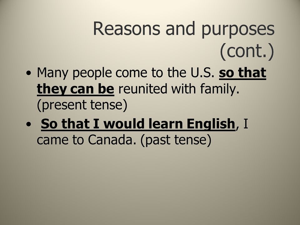 Reasons and purposes (cont.) Many people come to the U.S.