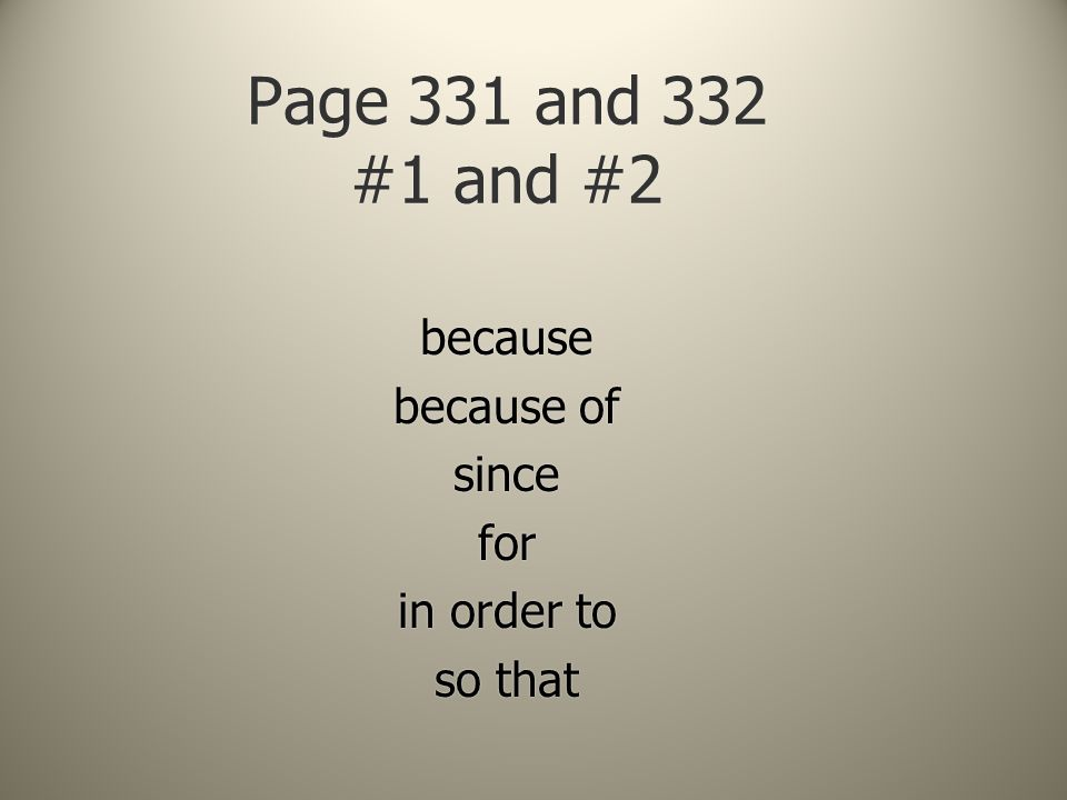 Page 331 and 332 #1 and #2 because because of since for in order to so that because because of since for in order to so that