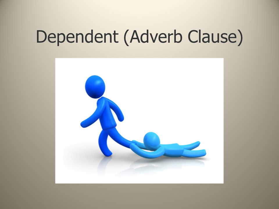Dependent (Adverb Clause)