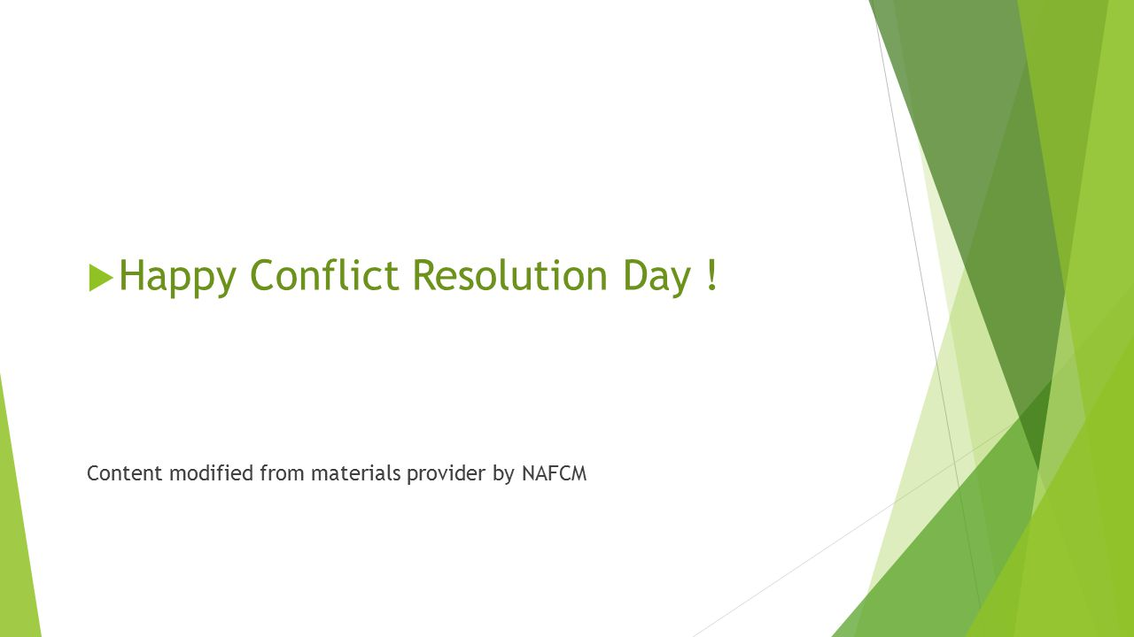  Happy Conflict Resolution Day ! Content modified from materials provider by NAFCM