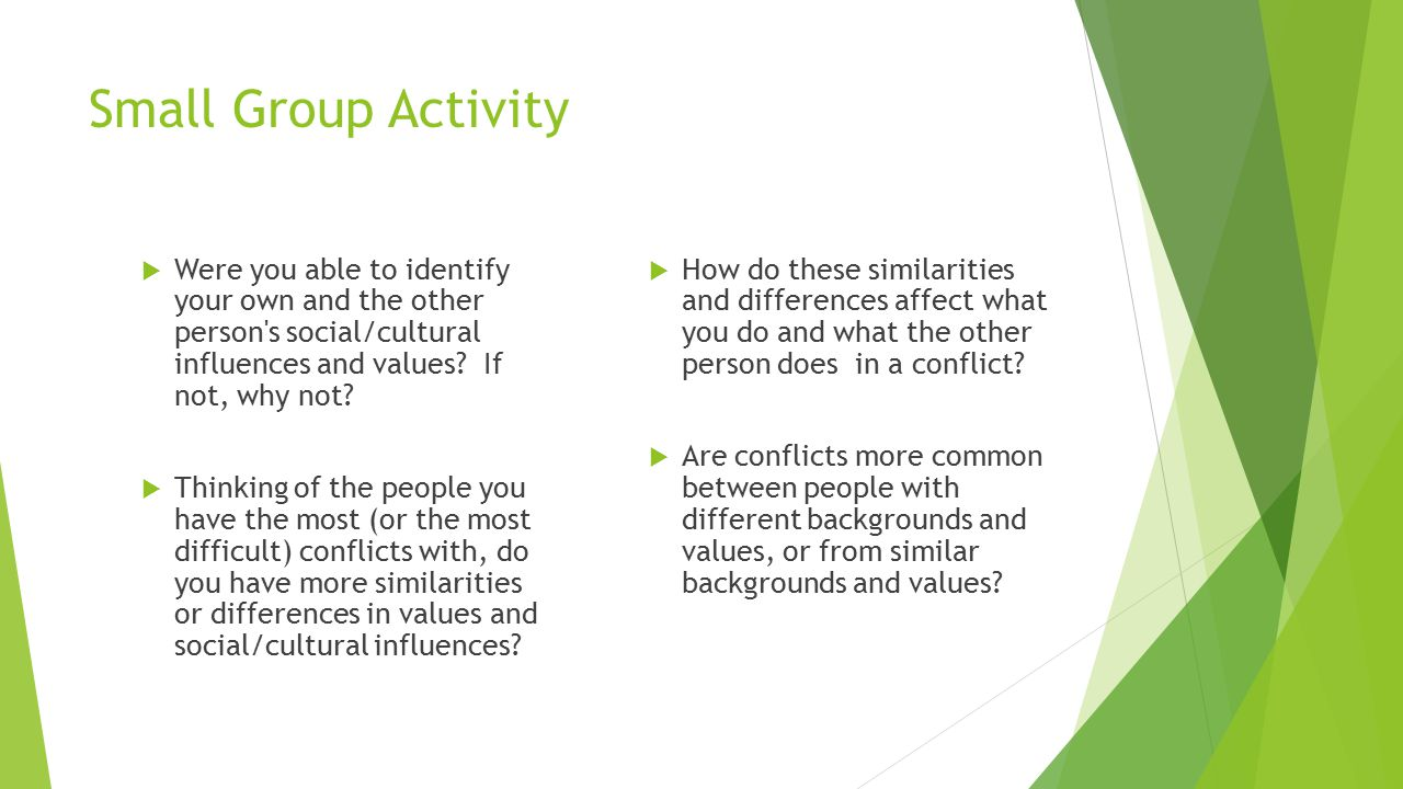 Small Group Activity  Were you able to identify your own and the other person s social/cultural influences and values.