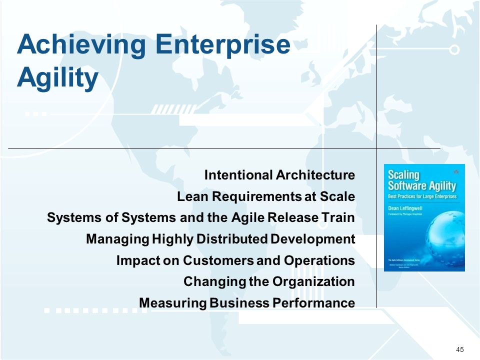 © 2009 Leffingwell, LLC. Achieving Enterprise Agility 45