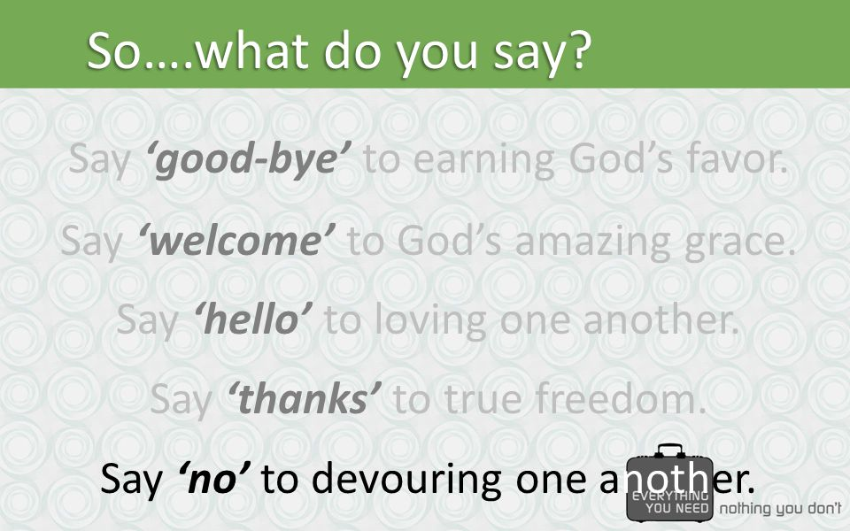 So….what do you say. Say 'good-bye' to earning God's favor.