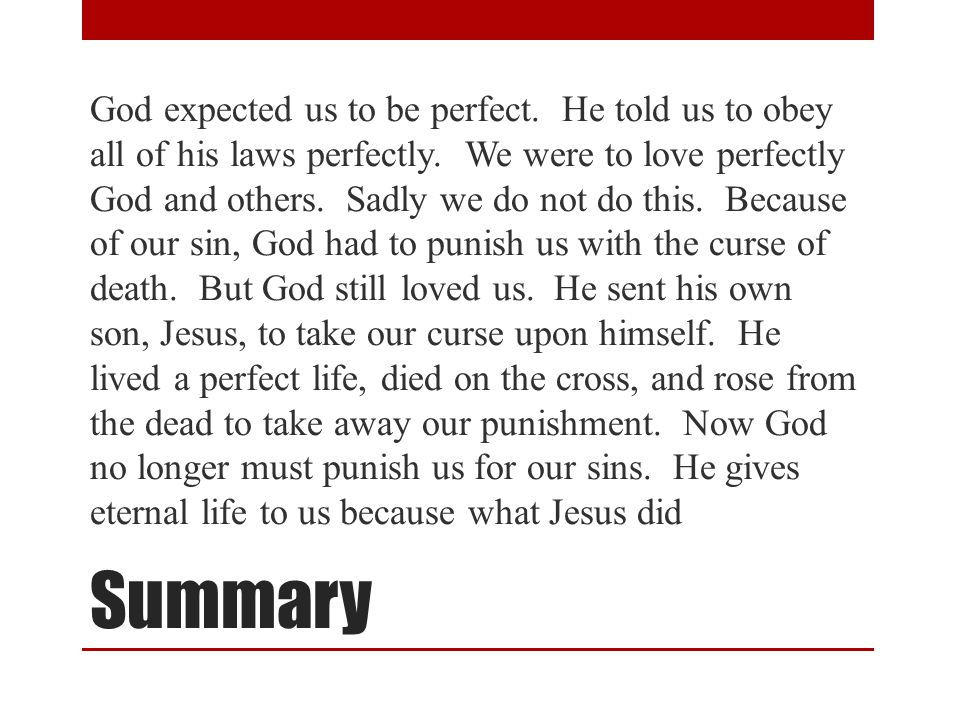 Summary God expected us to be perfect. He told us to obey all of his laws perfectly.