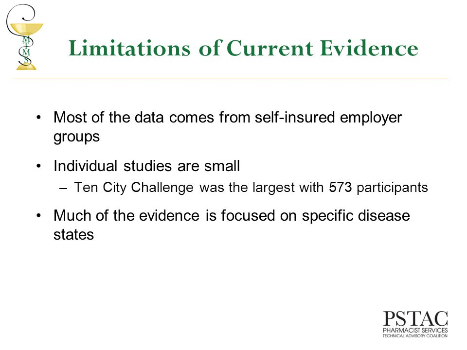 Limitations of Current Evidence Most of the data comes from self-insured employer groups Individual studies are small –Ten City Challenge was the largest with 573 participants Much of the evidence is focused on specific disease states