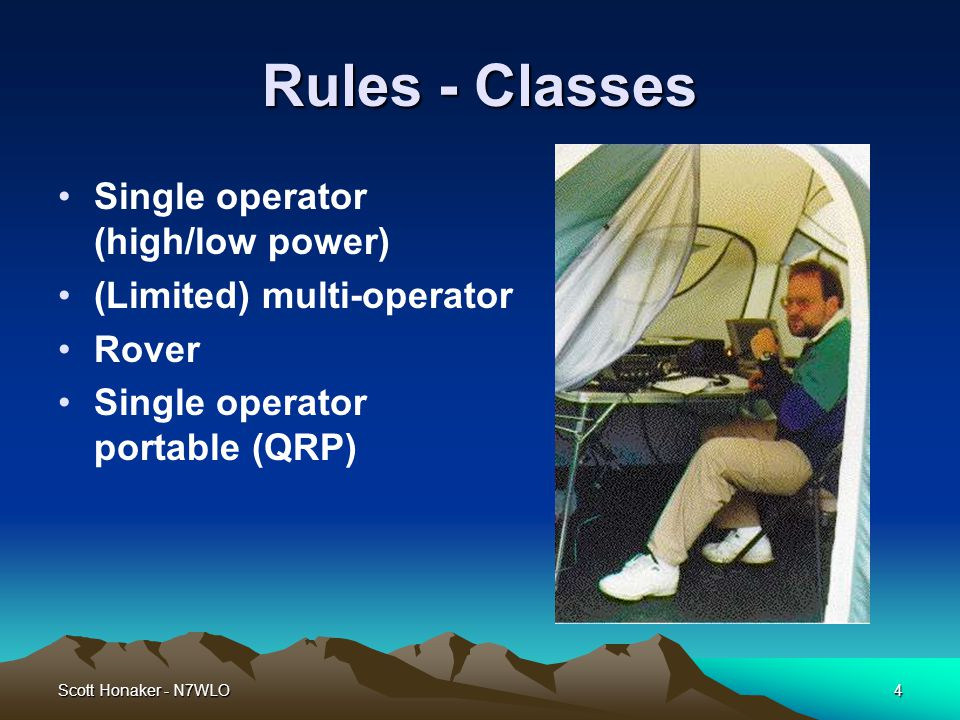 Scott Honaker - N7WLO4 Rules - Classes Single operator (high/low power) (Limited) multi-operator Rover Single operator portable (QRP)