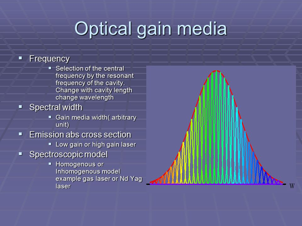 Optical gain media  Frequency  Selection of the central frequency by the resonant frequency of the cavity.