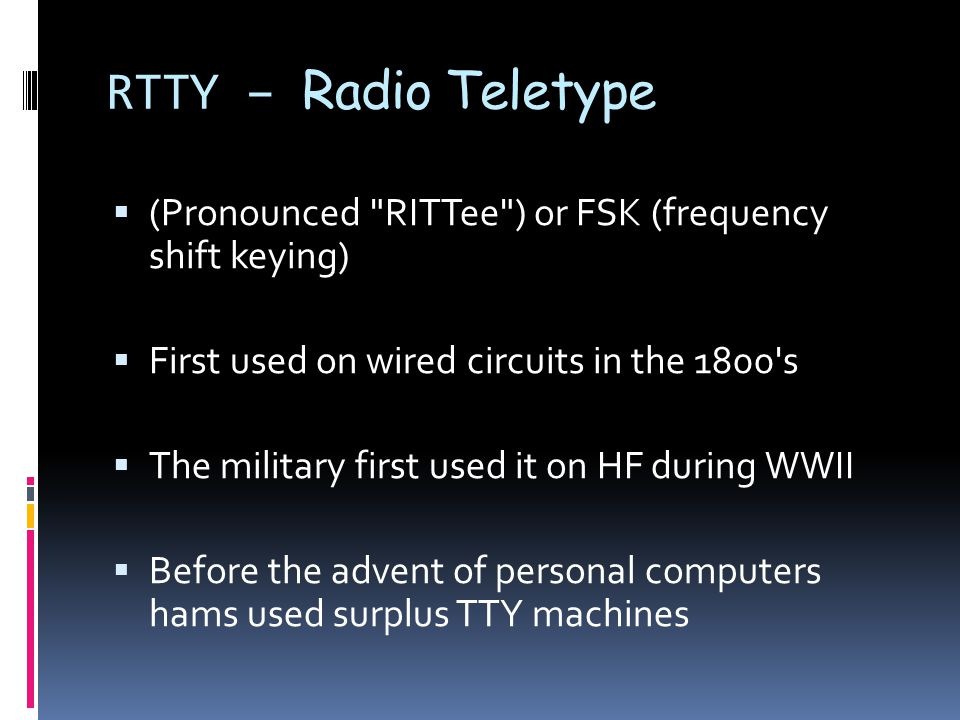 DIGITAL MODES  RTTY - Radio teletype  AMTOR - Amateur teleprinting over radio  Packet  PACTOR  PSK - Phase shift keying  SSTV - Slow scan television  JT-65 -