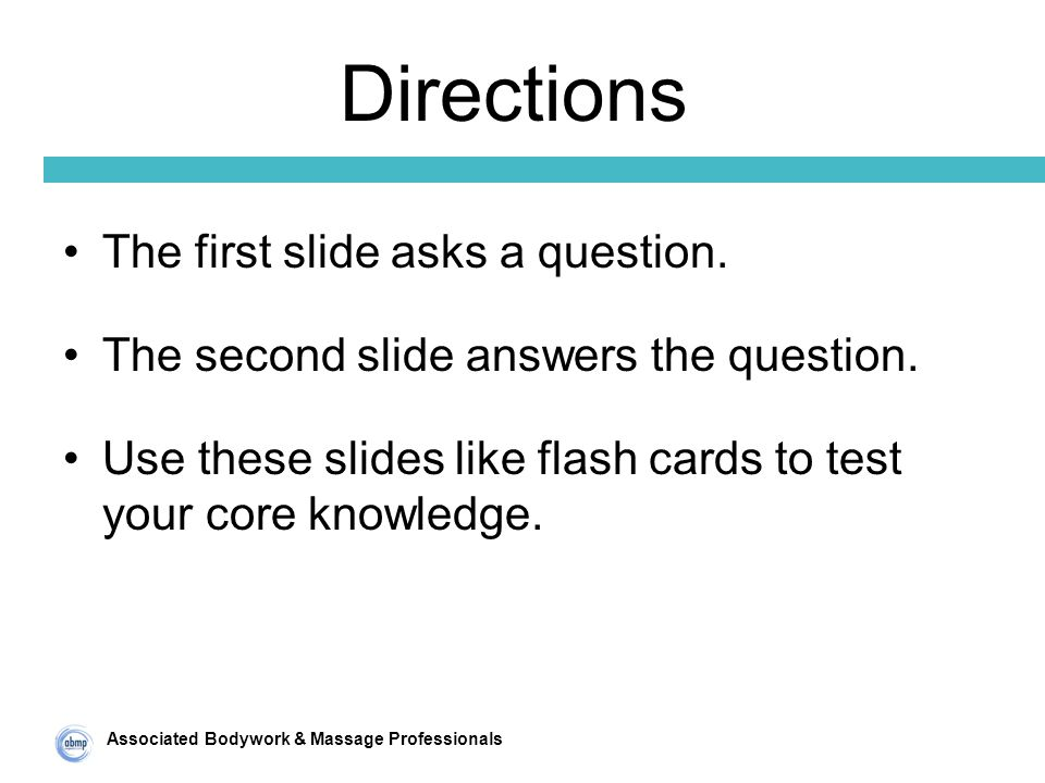 Associated Bodywork & Massage Professionals Directions The first slide asks a question.