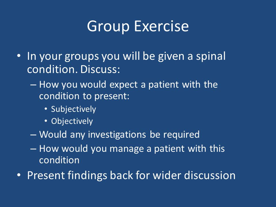 Group Exercise In your groups you will be given a spinal condition.
