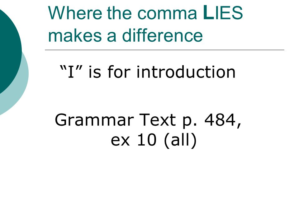 Where the comma L IES makes a difference I is for introduction Grammar Text p. 484, ex 10 (all)