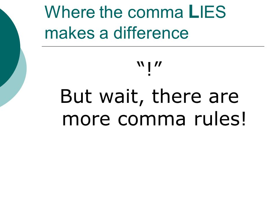 Where the comma L IES makes a difference ! But wait, there are more comma rules!