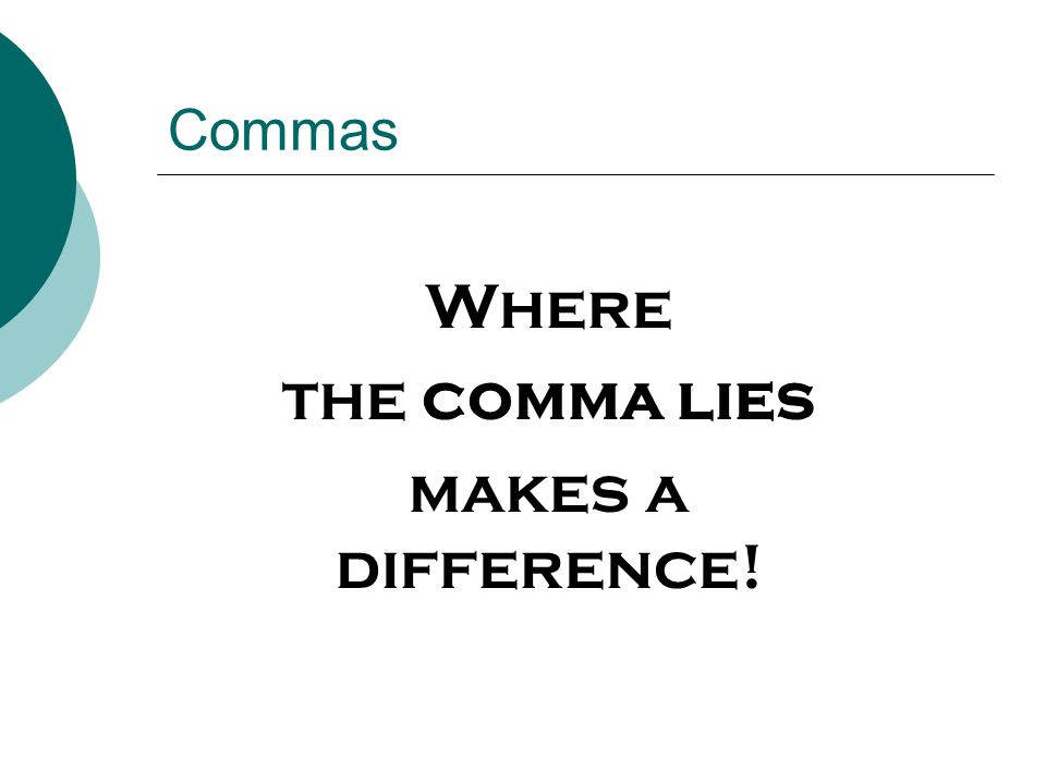 Commas Where the comma lies makes a difference!