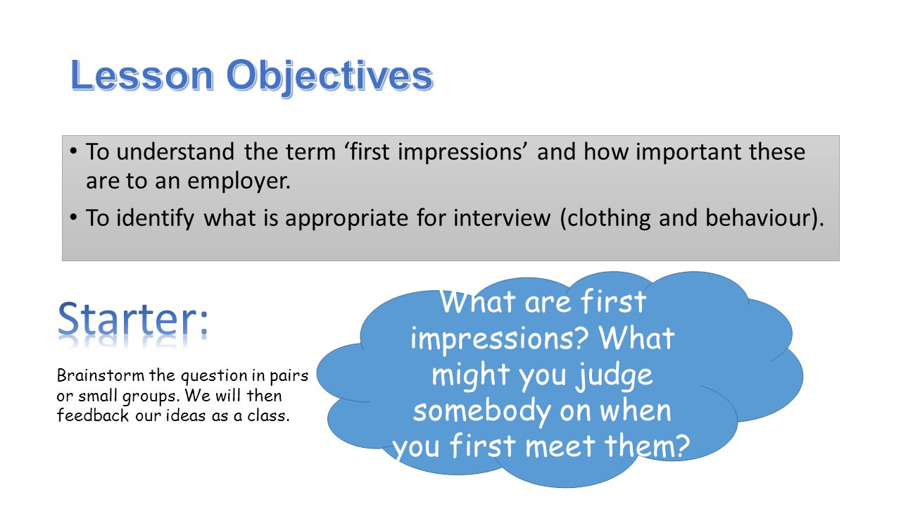 To understand the term 'first impressions' and how important these are to an employer.