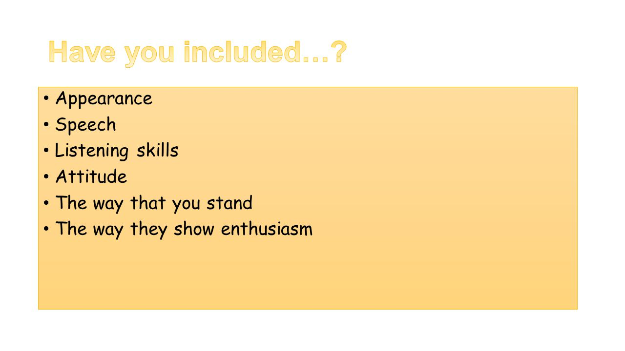 Appearance Speech Listening skills Attitude The way that you stand The way they show enthusiasm
