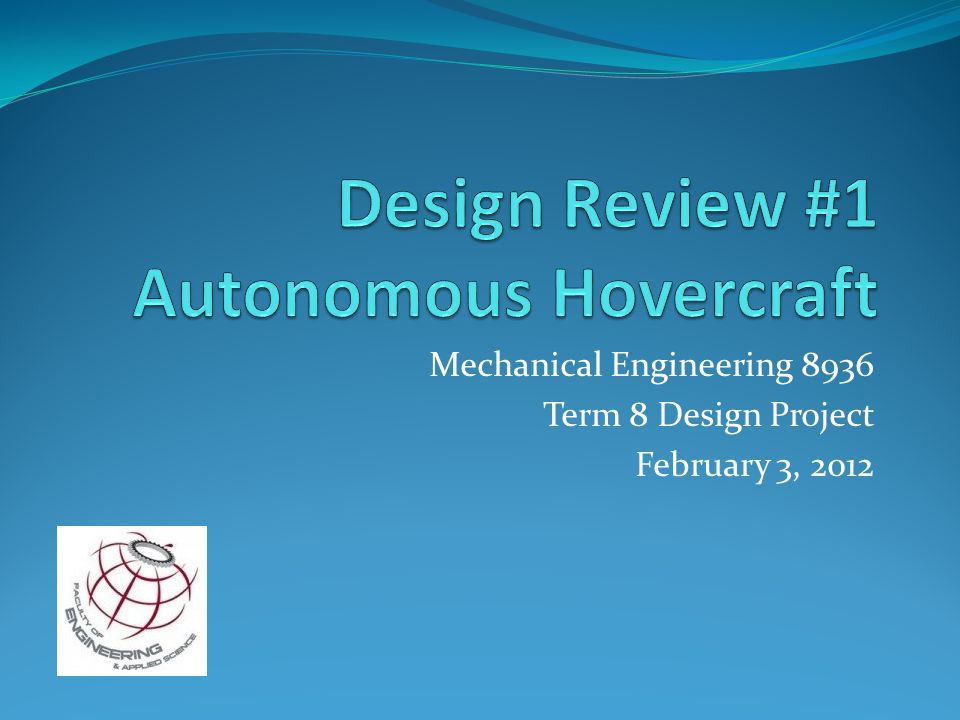 Mechanical Engineering 8936 Term 8 Design Project February 3, 2012