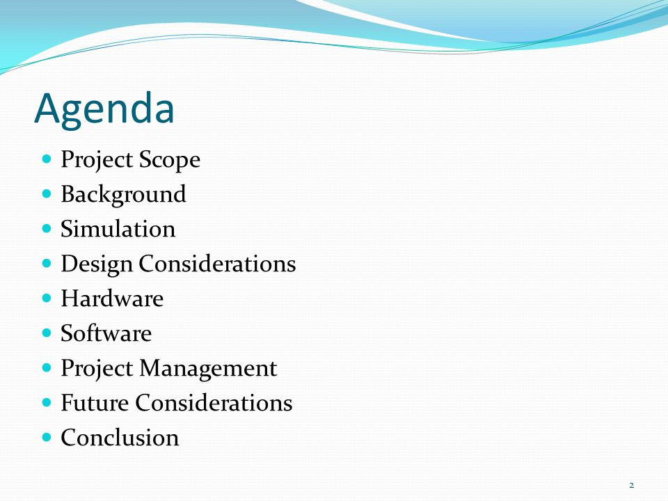 Agenda Project Scope Background Simulation Design Considerations Hardware Software Project Management Future Considerations Conclusion 2