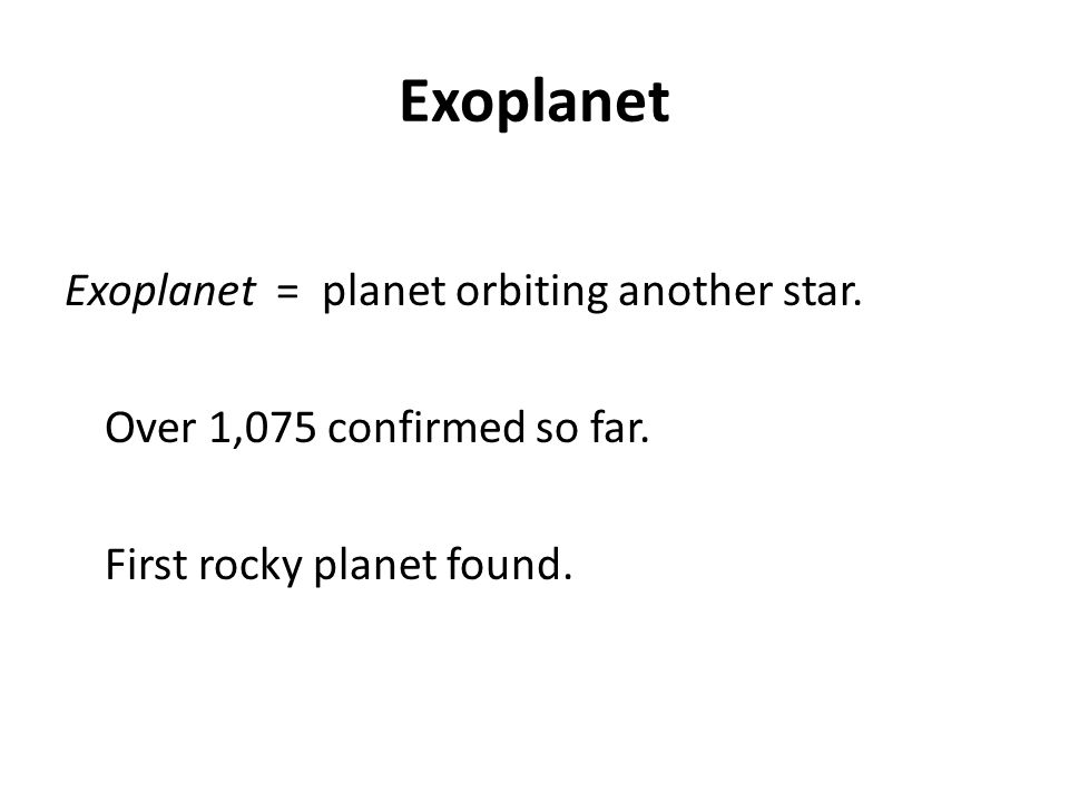 Exoplanet Exoplanet = planet orbiting another star.