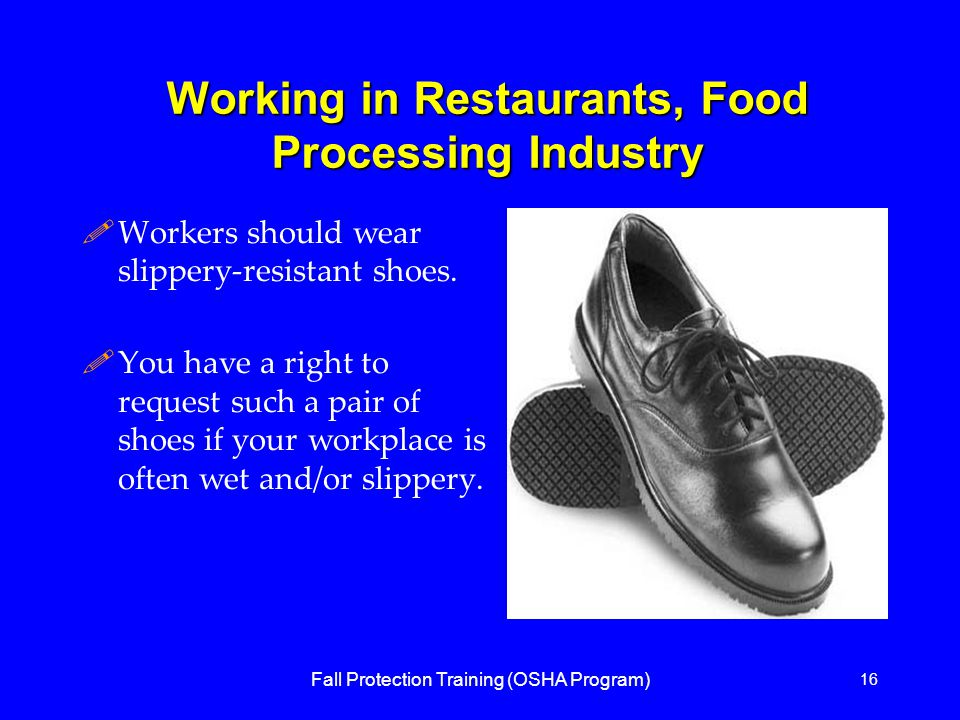 Fall Protection Training (OSHA Program) 16 Working in Restaurants, Food Processing Industry !Workers should wear slippery-resistant shoes.