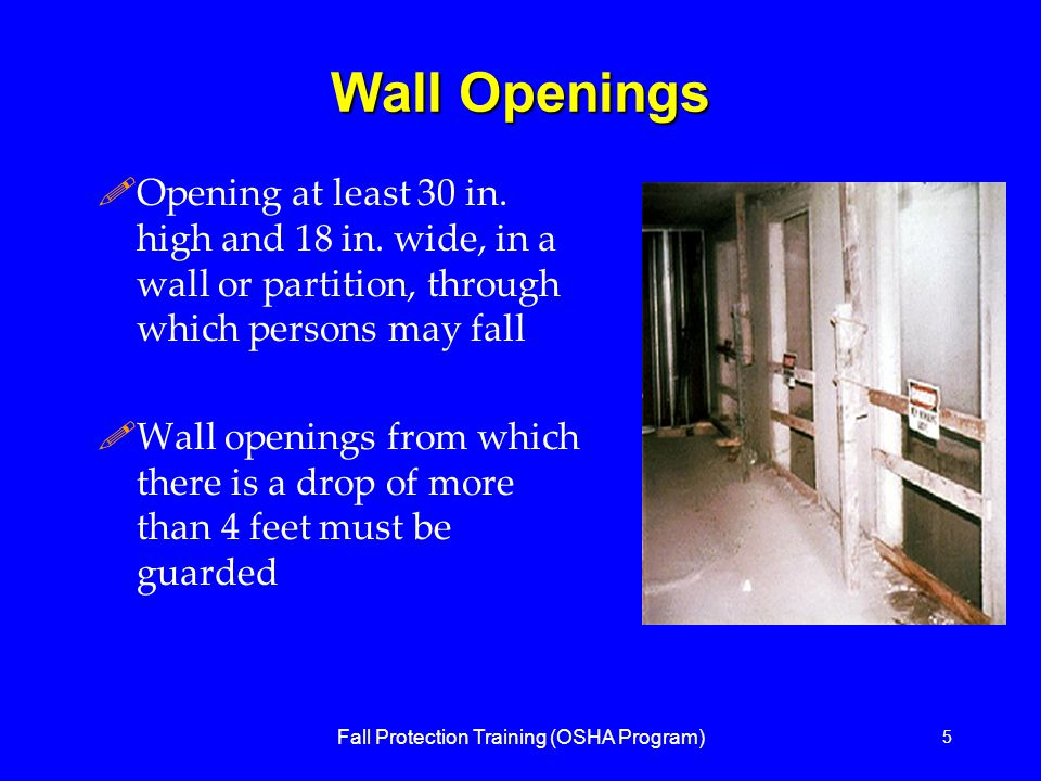 Fall Protection Training (OSHA Program) 5 Wall Openings !Opening at least 30 in.
