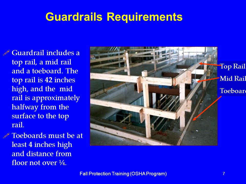 Fall Protection Training (OSHA Program) 7 !Guardrail includes a top rail, a mid rail and a toeboard.