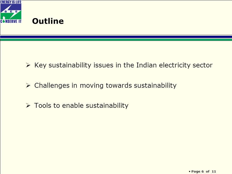 Page 6 of 11 Outline  Key sustainability issues in the Indian electricity sector  Challenges in moving towards sustainability  Tools to enable sustainability