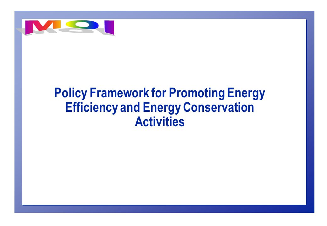Policy Framework for Promoting Energy Efficiency and Energy Conservation Activities