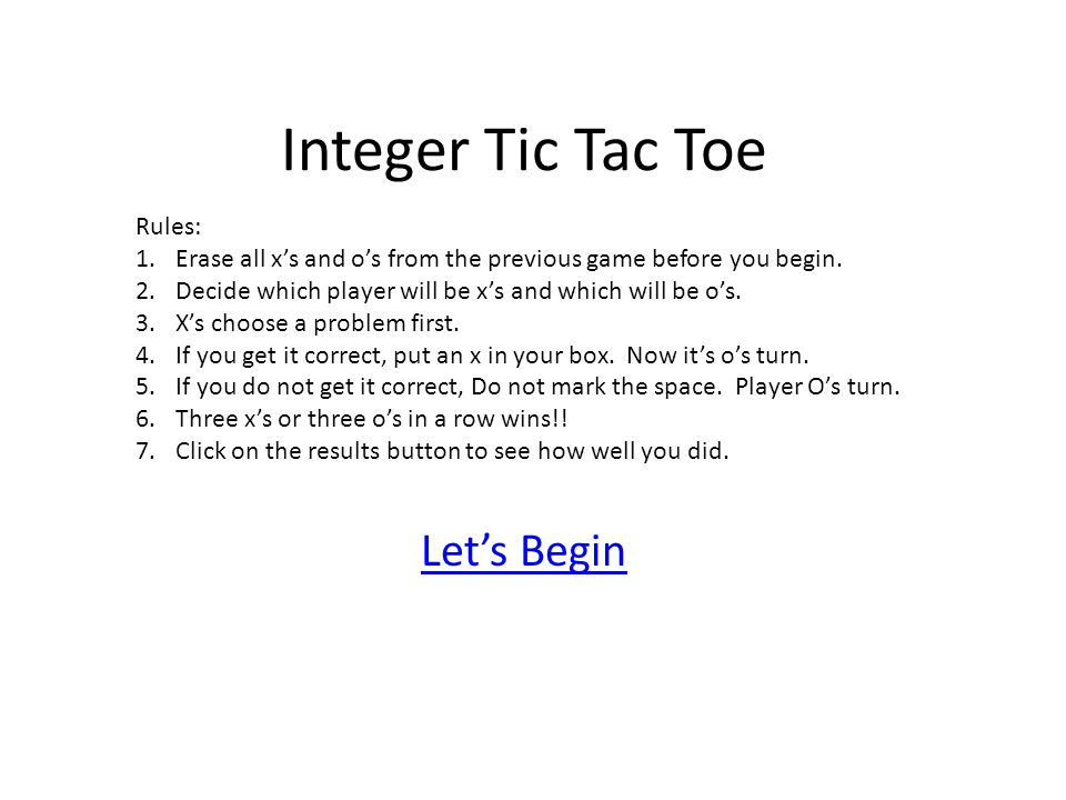 Integer Tic Tac Toe Let's Begin Rules: 1.Erase all x's and o's from the previous game before you begin.