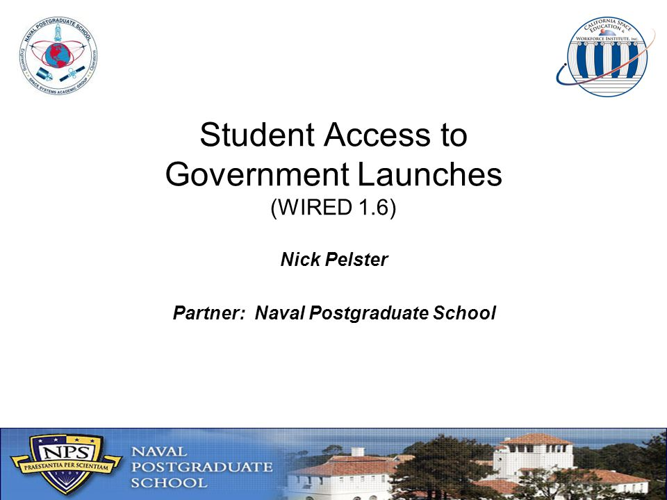 Student Access to Government Launches (WIRED 1.6) Nick Pelster Partner: Naval Postgraduate School