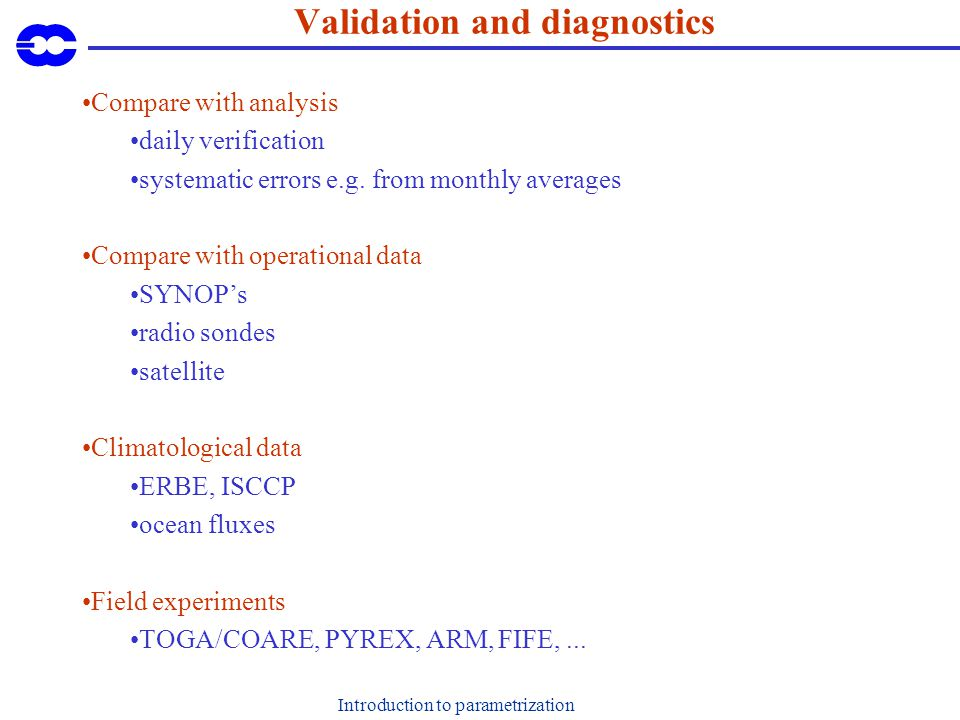 Introduction to parametrization Validation and diagnostics Compare with analysis daily verification systematic errors e.g.