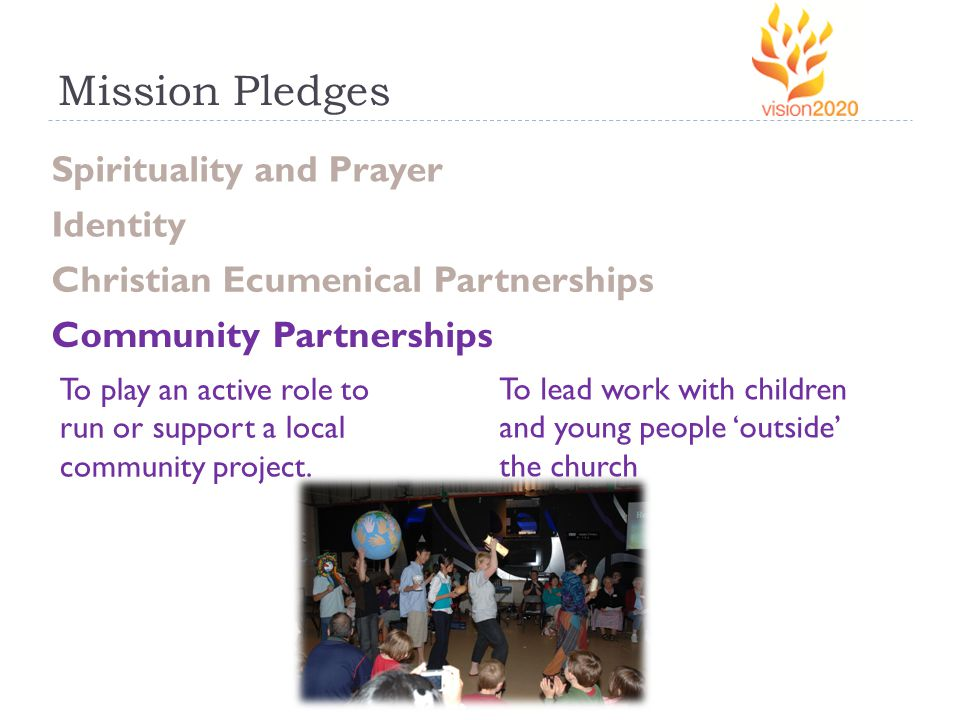 Mission Pledges Spirituality and Prayer Identity Christian Ecumenical Partnerships Community Partnerships To play an active role to run or support a local community project.
