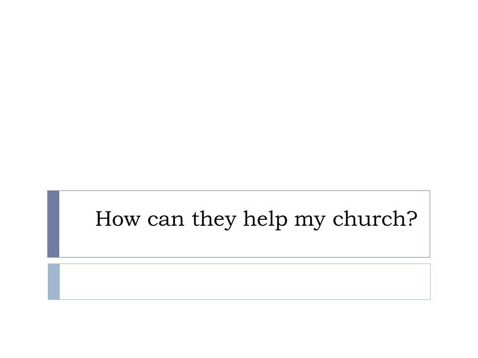 How can they help my church