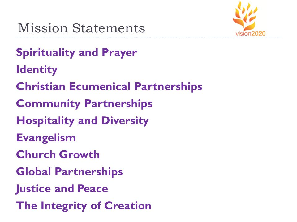 Mission Statements Spirituality and Prayer Identity Christian Ecumenical Partnerships Community Partnerships Hospitality and Diversity Evangelism Church Growth Global Partnerships Justice and Peace The Integrity of Creation