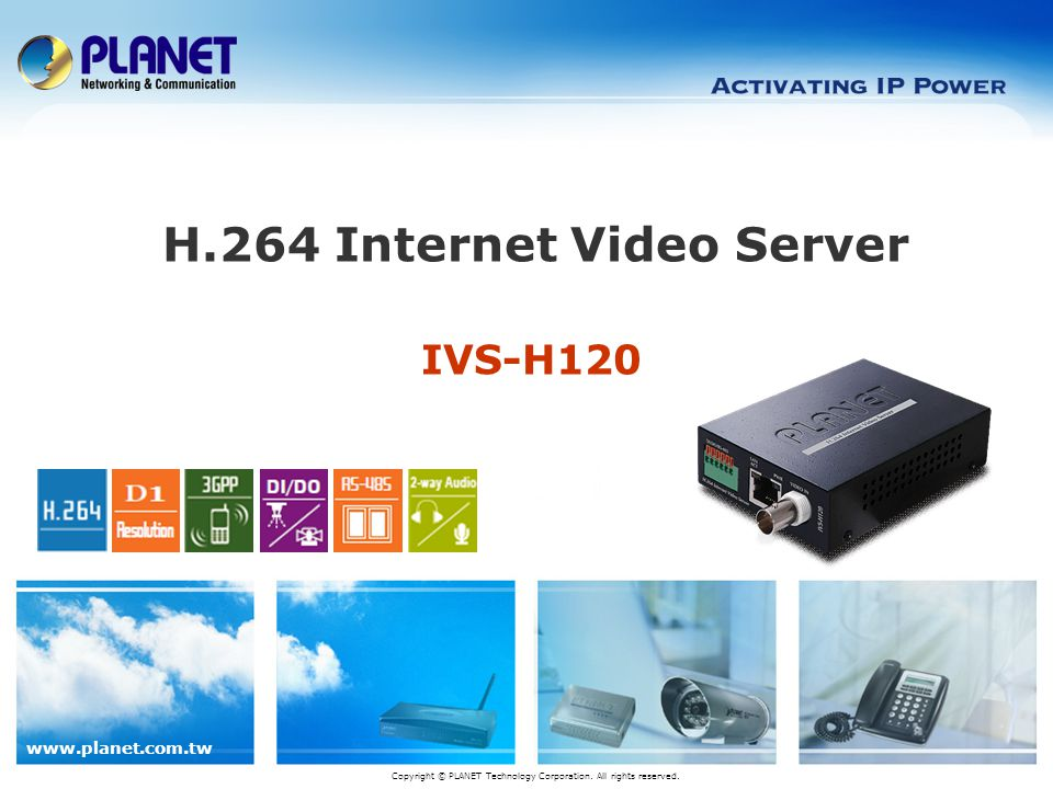IVS-H120 H.264 Internet Video Server Copyright © PLANET Technology Corporation.