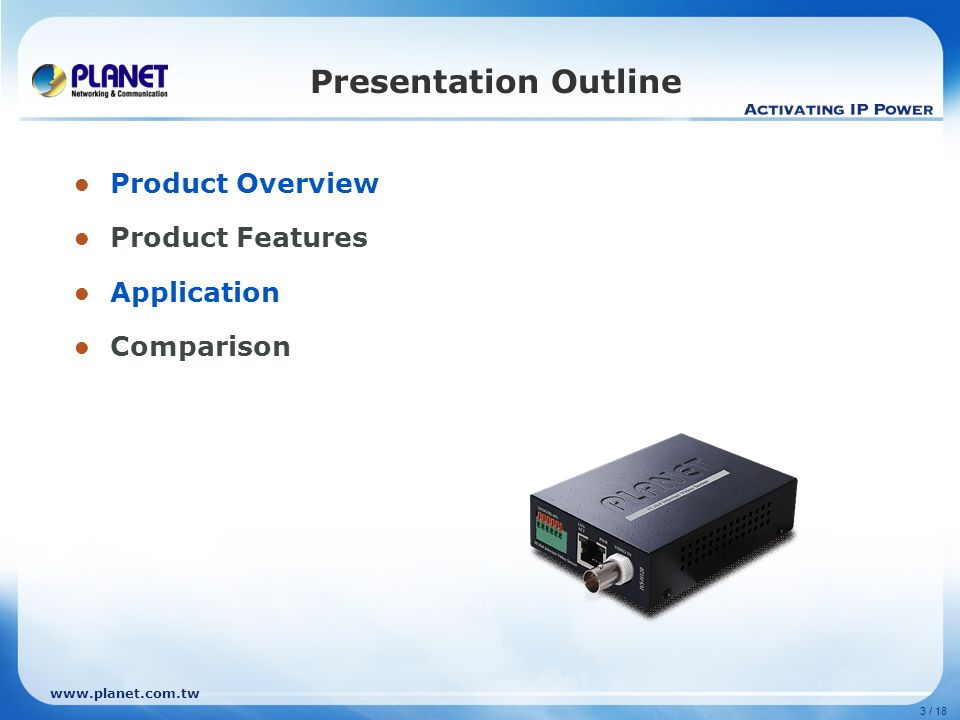 3 / 18 Presentation Outline Product Overview Product Features Application Comparison