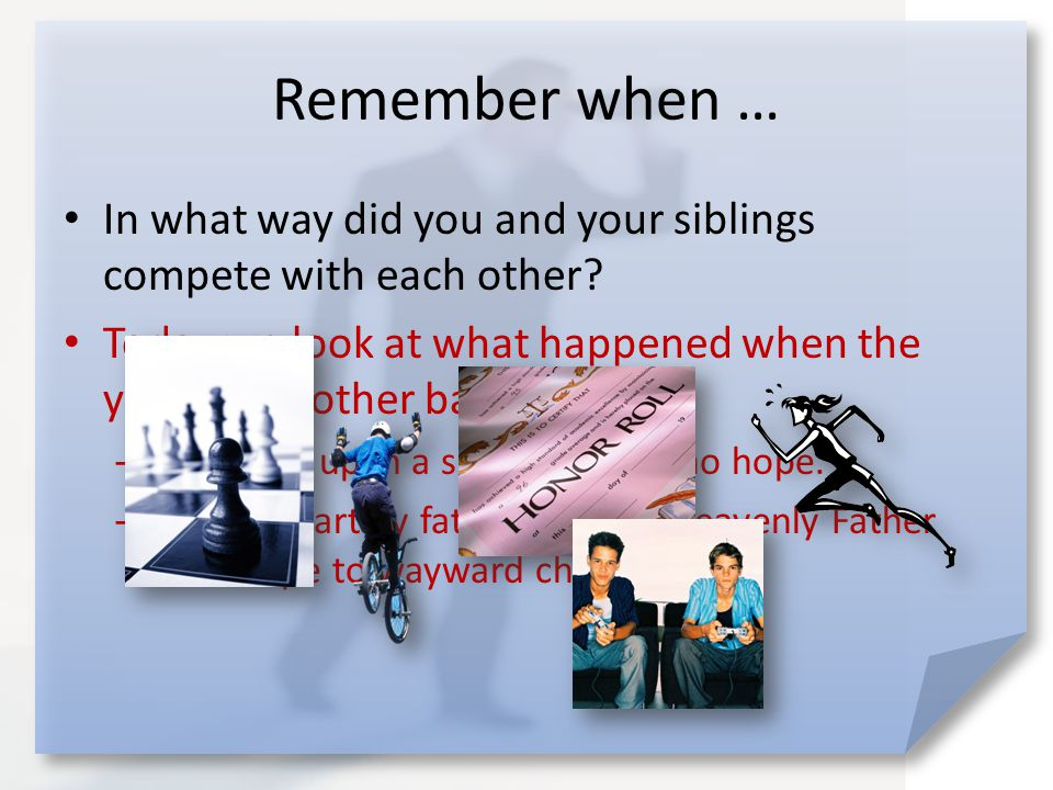 Remember when … In what way did you and your siblings compete with each other.