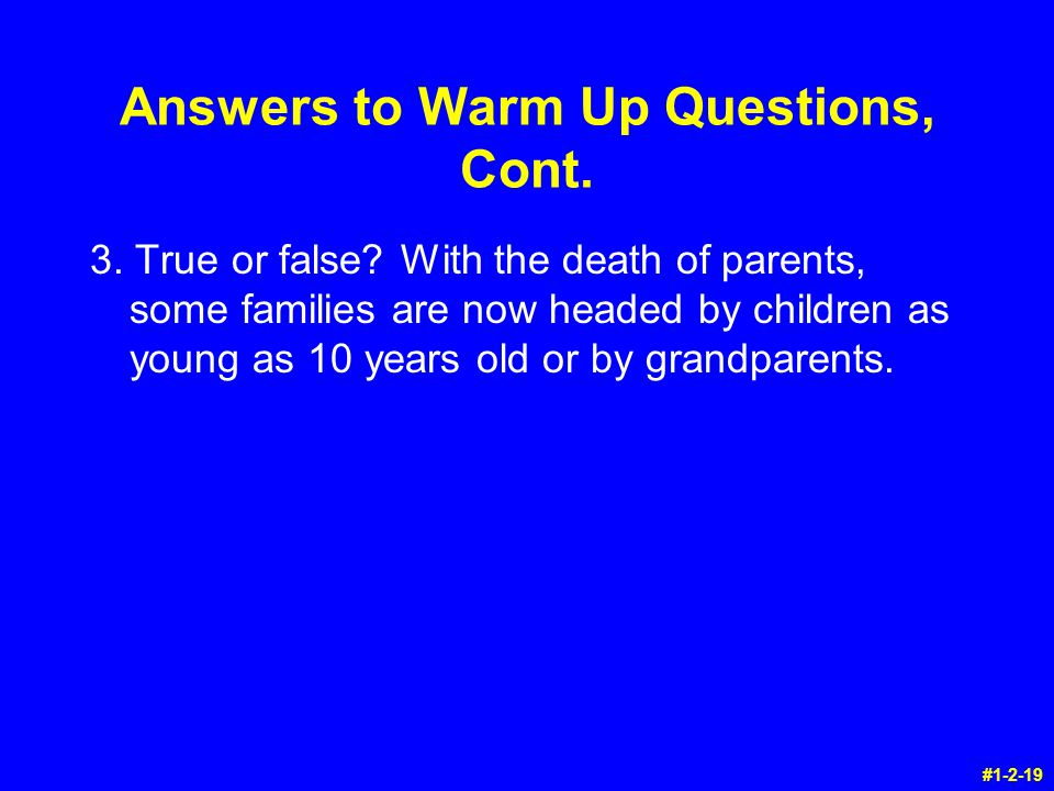 Answers to Warm Up Questions, Cont. 3. True or false.