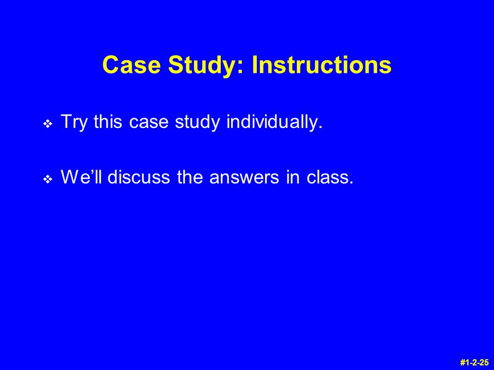 Case Study: Instructions v Try this case study individually.