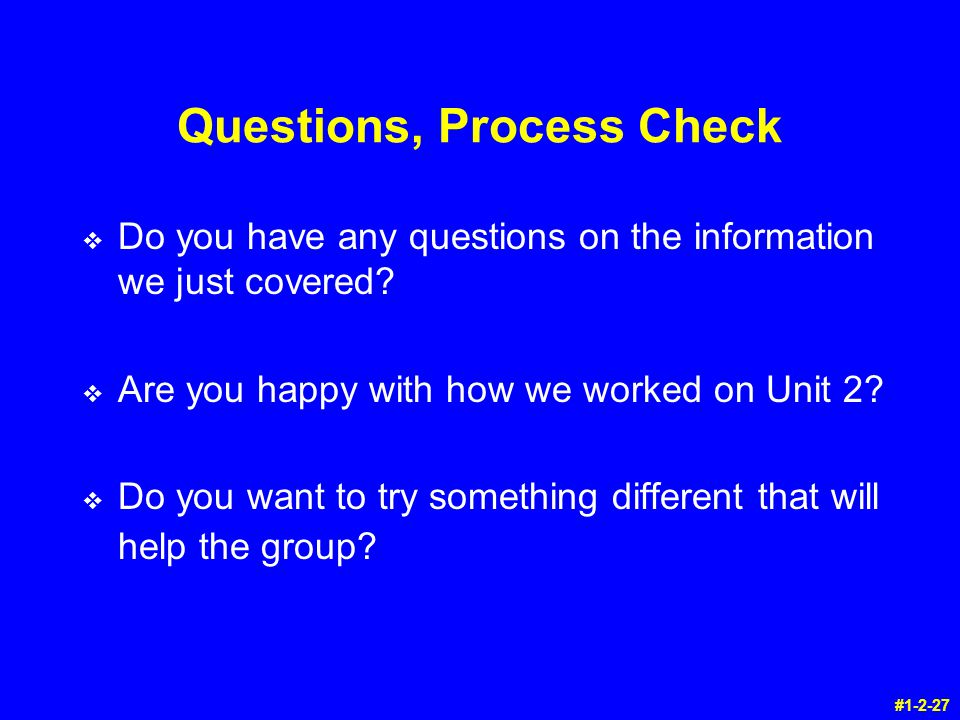 Questions, Process Check v Do you have any questions on the information we just covered.