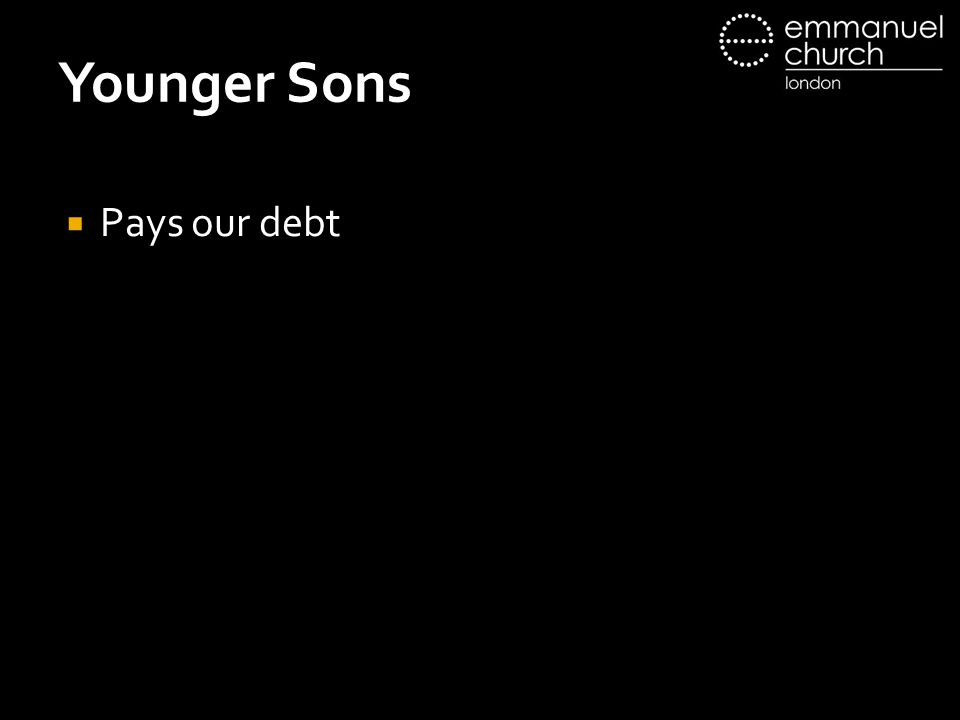Younger Sons  Pays our debt