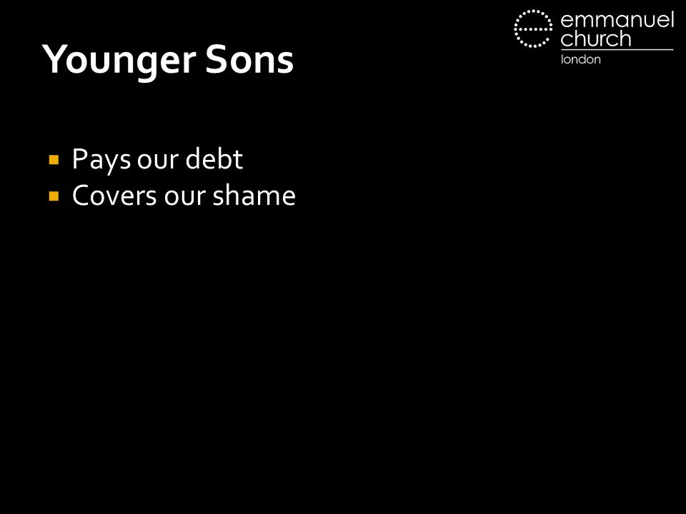 Younger Sons  Pays our debt  Covers our shame