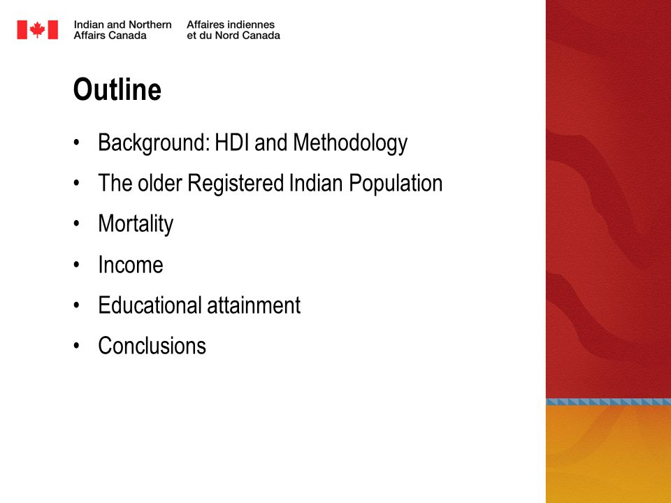 Outline Background: HDI and Methodology The older Registered Indian Population Mortality Income Educational attainment Conclusions