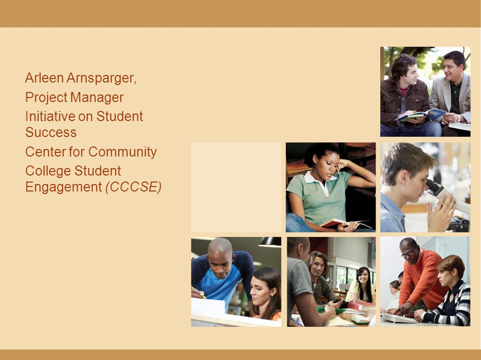 Arleen Arnsparger, Project Manager Initiative on Student Success Center for Community College Student Engagement (CCCSE)